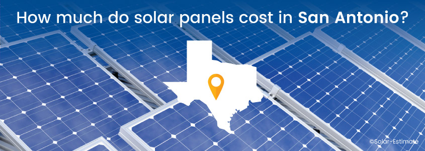 How Much Do Solar Panels Cost In San Antonio Amp What Do