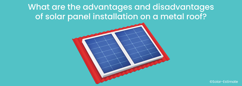 What are the advantages and disadvantages of solar panel installation on a metal roof?