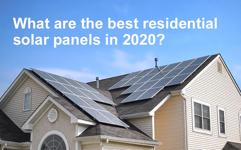 What Are The Best Solar Panels To For Your Home In 2020